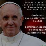 S.S. FRANCISCO: Mensaje del Santo Padre para la Jornada Mundial de las Comunicaciones Sociales 2017.