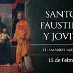 SANTOS FAUSTINO Y JOVITA, MÁRTIRES. 15 de Febrero.