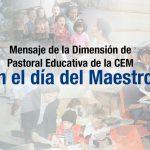 DESDE LA CEM: MENSAJE DE LA DIMENSIÓN DE PASTORAL EDUCATIVA DE LA CEM EN EL DÍA DEL MAESTRO.