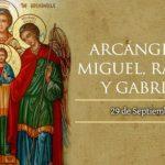 HOY ES LA FIESTA DE LOS SANTOS ARCÁNGELES MIGUEL, RAFAEL Y GABRIEL.
